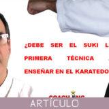 ¿Debe ser el Suki la primera técnica a enseñar en el Karate-do?